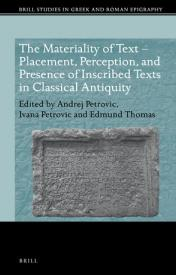 The Materiality of Text: Placement, Perception, and Presence of Inscribed Texts in Classical Antiquity